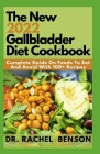 The New 2022 Gallbladder Diet Cookbook: Complete Guide On Foods To Eat And Avoid With 100+ Recipes Cover Image