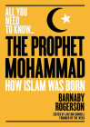 The Prophet Muhammad: How Islam was Born (All you need to know) Cover Image