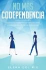 No más codependencia: Estrategias de desprendimiento saludables para romper patrones. Descubre cómo dejar de angustiarse con relaciones code Cover Image