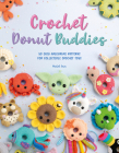 Crochet Donut Buddies: 50 Easy Amigurumi Patterns for Collectible Crochet Toys Cover Image