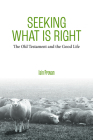 Seeking What Is Right: The Old Testament and the Good Life Cover Image