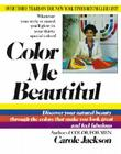 Color Me Beautiful: Discover Your Natural Beauty Through the Colors That Make You Look Great and Feel Fabulous Cover Image