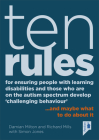 Ten Rules for Ensuring People with Learning Disabilities and Those Who Are On The Autism Spectrum Develop 'Challenging Behaviour': … and maybe what to do about it Cover Image