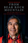 From Bear Rock Mountain: The Life and Times of a Dene Residential School Survivor Cover Image