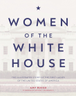Women of the White House: The Illustrated Story of the First Ladies of the United States of America Cover Image