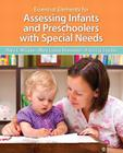 Essential Elements for Assessing Infants and Preschoolers with Special Needs, Pearson Etext with Loose-Leaf Version -- Access Card Package [With Acces Cover Image