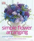 Simple Flower Arranging: Step-by-Step Design and Techniques Cover Image