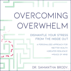 Overcoming Overwhelm: Dismantle Your Stress from the Inside Out Cover Image