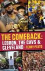 The Comeback: Lebron, the Cavs & Cleveland: How Lebron James Came Home and Brought Cleveland a Championship Cover Image