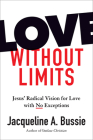Love Without Limits: Jesus' Radical Vision for Love with No Exceptions Cover Image