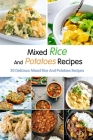 Mixed Rice And Potatoes Recipes: 20 Delicious Mixed Rice And Potatoes Recipes: Delicious Rice Potatoes Recipes for Food Lovers Book Cover Image