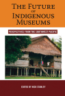 The Future of Indigenous Museums: Perspectives from the Southwest Pacific (Museums and Collections #1) Cover Image