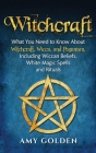 Witchcraft: What You Need to Know About Witchcraft, Wicca, and Paganism, Including Wiccan Beliefs, White Magic Spells, and Rituals Cover Image