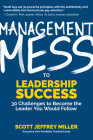 Management Mess to Leadership Success: 30 Challenges to Become the Leader You Would Follow (Wsj Best Selling Author, Leadership Mentoring & Coaching a Cover Image