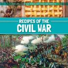 Recipes of the Civil War (Cooking Your Way Through American History) Cover Image