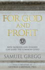For God and Profit: How Banking and Finance Can Serve the Common Good Cover Image