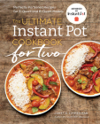 The Ultimate Instant Pot(r) Cookbook for Two: Perfectly Portioned Recipes for 3-Quart and 6-Quart Models Cover Image
