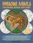 Coloring Book for Kids, Awesome Animals, For Kids Aged 5+: 50 Animal Coloring Patterns Provides Hours of Stress Relief, Relaxation & Mindfulness. For Cover Image