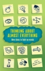 Thinking about Almost Everything: New Ideas to Light Up Minds Cover Image