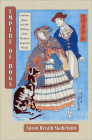 Empire of Dogs: Canines, Japan, and the Making of the Modern Imperial World (Studies of the Weatherhead East Asian Institute) Cover Image