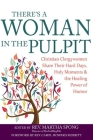 There's a Woman in the Pulpit: Christian Clergywomen Share Their Hard Days, Holy Moments and the Healing Power of Humor Cover Image