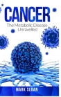 Cancer: The Metabolic Disease Unravelled Cover Image