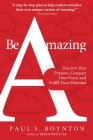 Be Amazing: Discover Your Purpose, Conquer Your Fears, and Fulfill Your Potential Cover Image