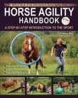 The Horse Agility Handbook: A Step-By-Step Introduction to the Sport Cover Image