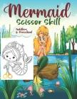 Mermaid Scissor Skill: Activity Book For Kids. Cover Image