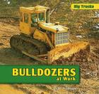 Bulldozers at Work (Big Trucks) Cover Image