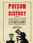 Poison: A History: An Account of the Deadly Art and its Most Infamous Practitioners Cover Image