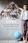 Moving Pictures, Still Lives: Film, New Media, and the Late Twentieth Century Cover Image