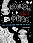 Color and Cuss Bad Word Coloring Book for Adults Only: Swear Words Coloring Book for Stress Relief & Relaxation - Creative Gift with Curse - Dark Edit Cover Image