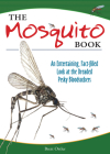 The Mosquito Book: An Entertaining, Fact-Filled Look at the Dreaded Pesky Bloodsuckers Cover Image