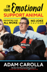I'm Your Emotional Support Animal: Navigating Our All Woke, No Joke Culture Cover Image