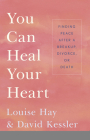 You Can Heal Your Heart: Finding Peace After a Breakup, Divorce, or Death Cover Image