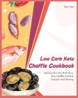 Low Carb Keto Chaffle Cookbookr: Kickstart Your Day With These Keto Chaffles And Feel Energetic And Glowing Cover Image
