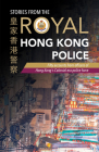 Stories from the Royal Hong Kong Police: Fifty Accounts from Officers of Hong Kong's Colonial-Era Police Force Cover Image