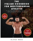 Italian Cookbook for Mediterranean Athletes: The Best 220+ Seafood and Vegetarian Recipes For Weight Loss and Heart Health! Stay FIT and LIGHT with Th Cover Image