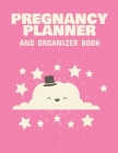 Pregnancy Planner And Organizer Book: New Due Date Journal Trimester Symptoms Organizer Planner New Mom Baby Shower Gift Baby Expecting Calendar Baby Cover Image