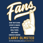 Fans Lib/E: How Watching Sports Makes Us Happier, Healthier, and More Understanding Cover Image