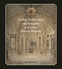 Gothic Architecture and Sexuality in the Circle of Horace Walpole Cover Image
