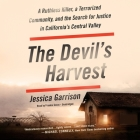 The Devil's Harvest Lib/E: A Ruthless Killer, a Terrorized Community, and the Search for Justice in California's Central Valley Cover Image