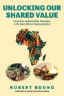 Unlocking Our Shared Value: Corporate Sustainability Strategies In the West African Mining Industry Cover Image