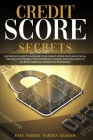 Credit Score Secrets: The Proven Guide To Increase Your Credit Score Once And For All. Manage Your Money, Your Personal Finance, And Your De Cover Image