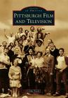 Pittsburgh Film and Television (Images of America (Arcadia Publishing)) Cover Image