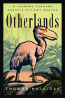 Otherlands: Journeys in Earth's Extinct Ecosystems Cover Image