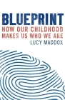 Blueprint: How our childhood makes us who we are Cover Image