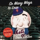 So Many Ways to Lose Lib/E: The Amazin' True Story of the New York Mets--The Best Worst Team in Sports Cover Image