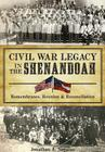 Civil War Legacy in the Shenandoah: Remembrance, Reunion and Reconciliation Cover Image